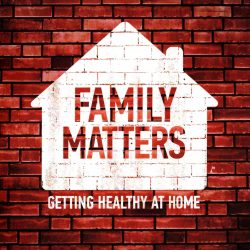 Family Matters: Getting Healthy at Home