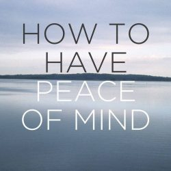 How To Have Peace Of Mind