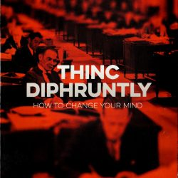 Thinc Diphruntly: How to Change Your Mind