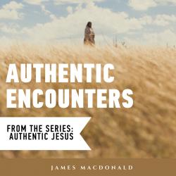 Authentic Jesus: Authentic Encounters