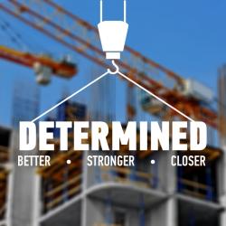 Determined: Better – Stronger – Closer