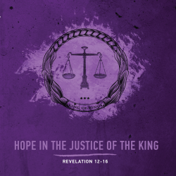 Hope in the Justice of the King - Revelation 12-16